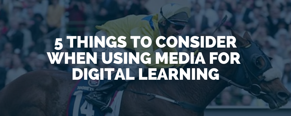 5 Things To Consider When Using Media For E Learning