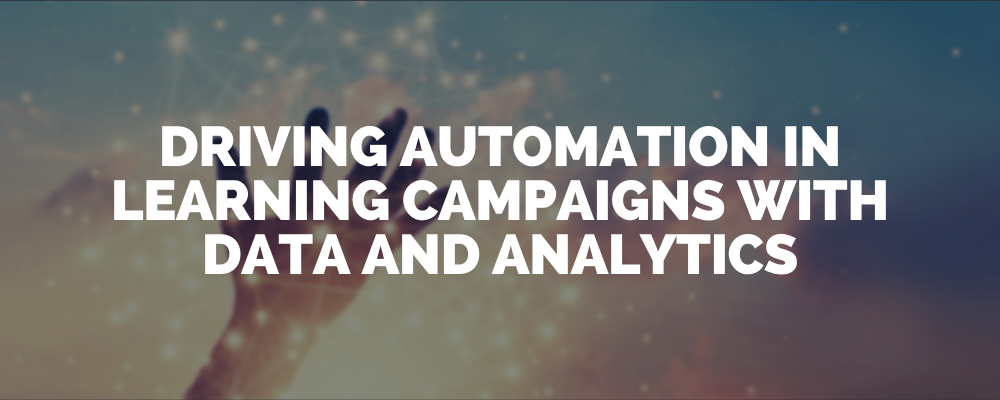 Driving Automation In Learning Campaigns With Data And Analytics