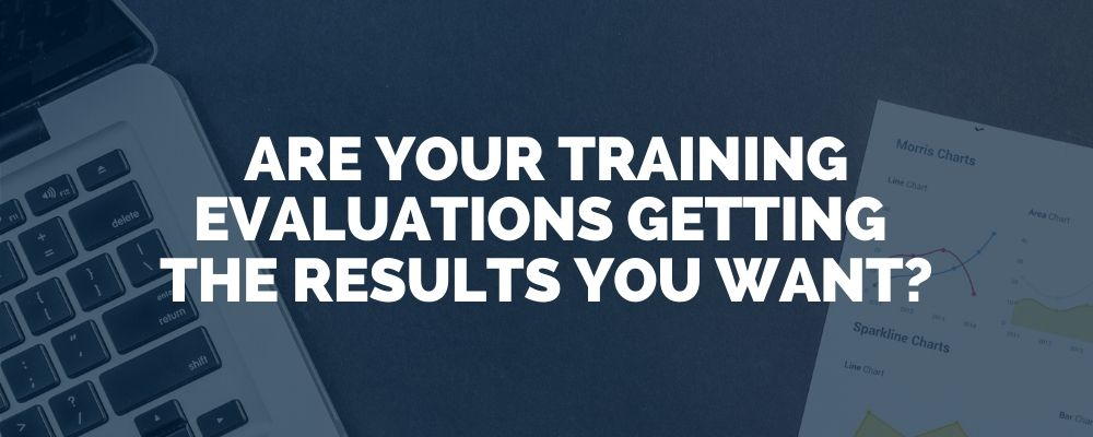 Are Your Training Evaluations Getting The Results You Want