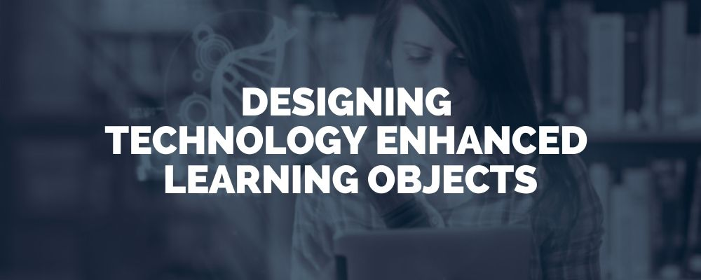 Designing Technology Enhanced Learning Objects