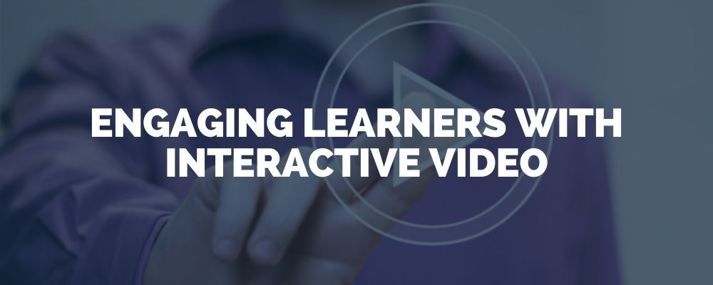 Engaging Learners With Interactive Video