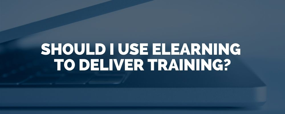 Should I Use Elearning To Deliver Training