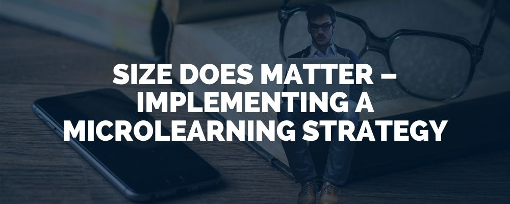 Size Does Matter – Implementing A Microlearning Strategy