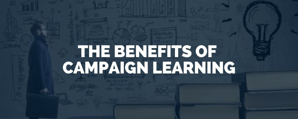 The Benefits Of Campaign Learning