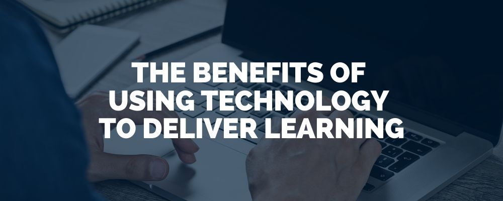 The Benefits Of Using Technology To Deliver Learning