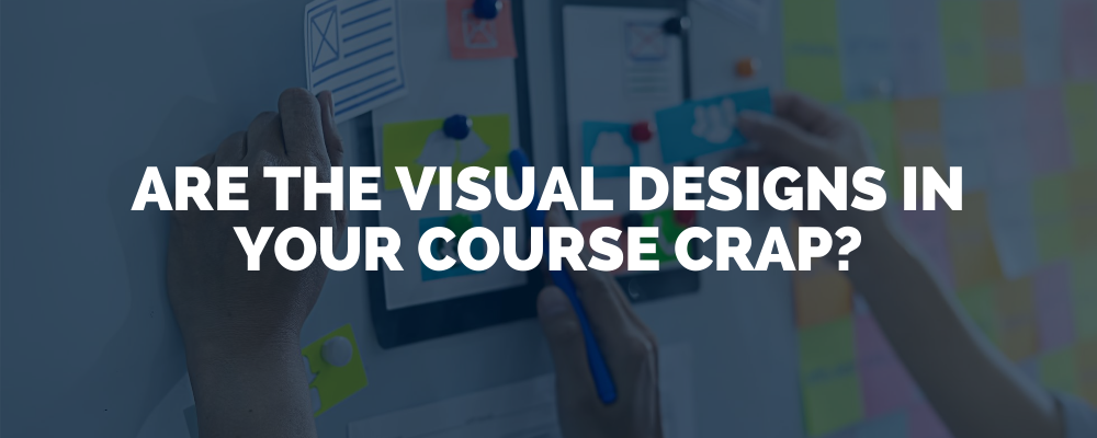 Are The Visual Designs In Your Course Crap