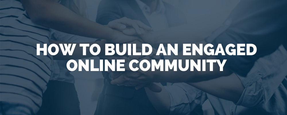 How To Build An Engaged Online Community