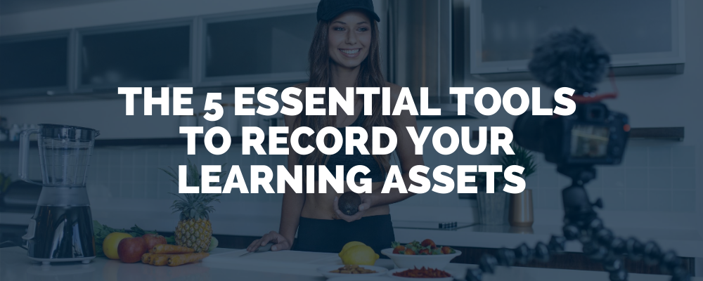 The 5 Essential Tools To Record Your Learning Assets