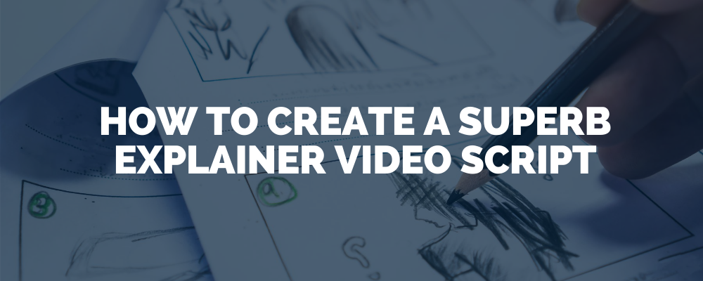 How To Create A Superb Explainer Video Script