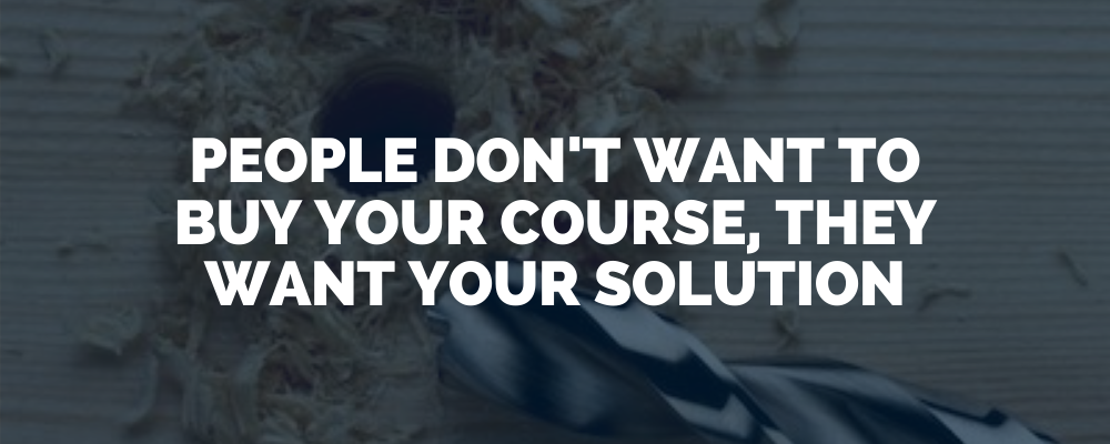 Understand That People Don T Want To Buy Your Course (1)