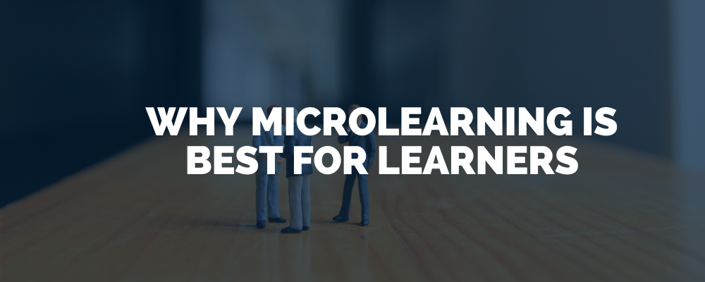 Why Microlearning Is Best For Learners