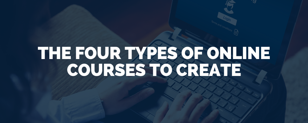The Four Types Of Online Courses To Create