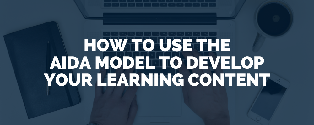 How To Use The Aida Model To Develop Your Learning Content